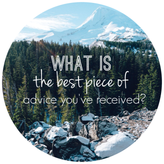 What is the best piece of advice you've received